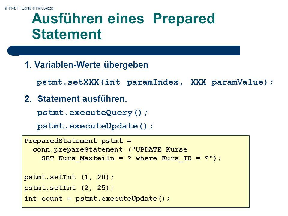 © Prof. T. Kudraß, HTWK Leipzig Ausführen eines Prepared Statement 1. Variablen-Werte übergeben pstmt.setXXX(int paramIndex, XXX paramValue); Prepared