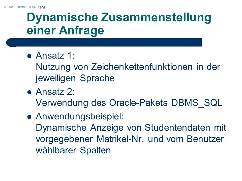 © Prof. T. Kudraß, HTWK Leipzig Dynamische Zusammenstellung einer Anfrage Ansatz 1: Nutzung von Zeichenkettenfunktionen in der jeweiligen Sprache Ansa