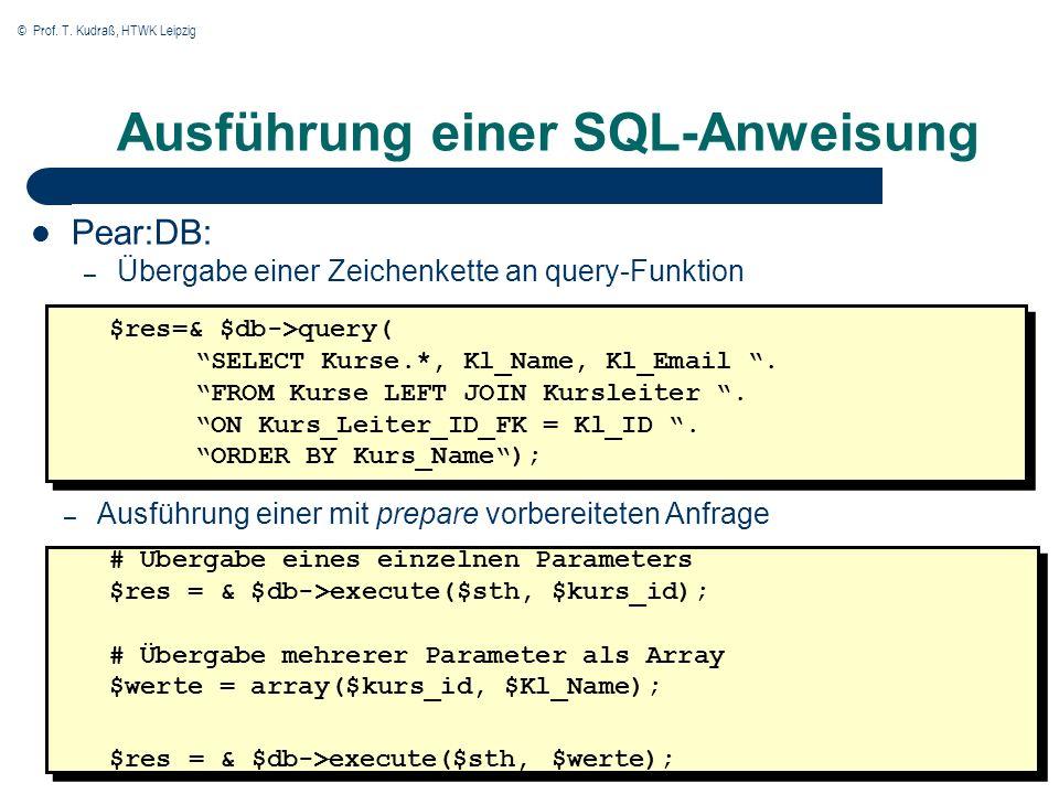 © Prof. T. Kudraß, HTWK Leipzig Ausführung einer SQL-Anweisung Pear:DB: – Übergabe einer Zeichenkette an query-Funktion $res=& $db->query( SELECT Kurs