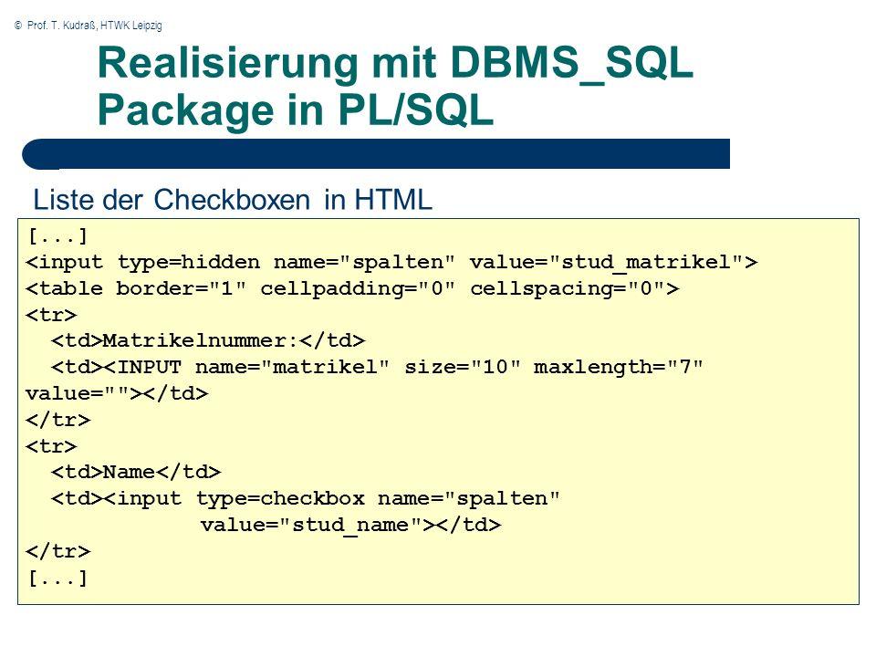 © Prof. T. Kudraß, HTWK Leipzig Realisierung mit DBMS_SQL Package in PL/SQL [...] Matrikelnummer: Name <input type=checkbox name=