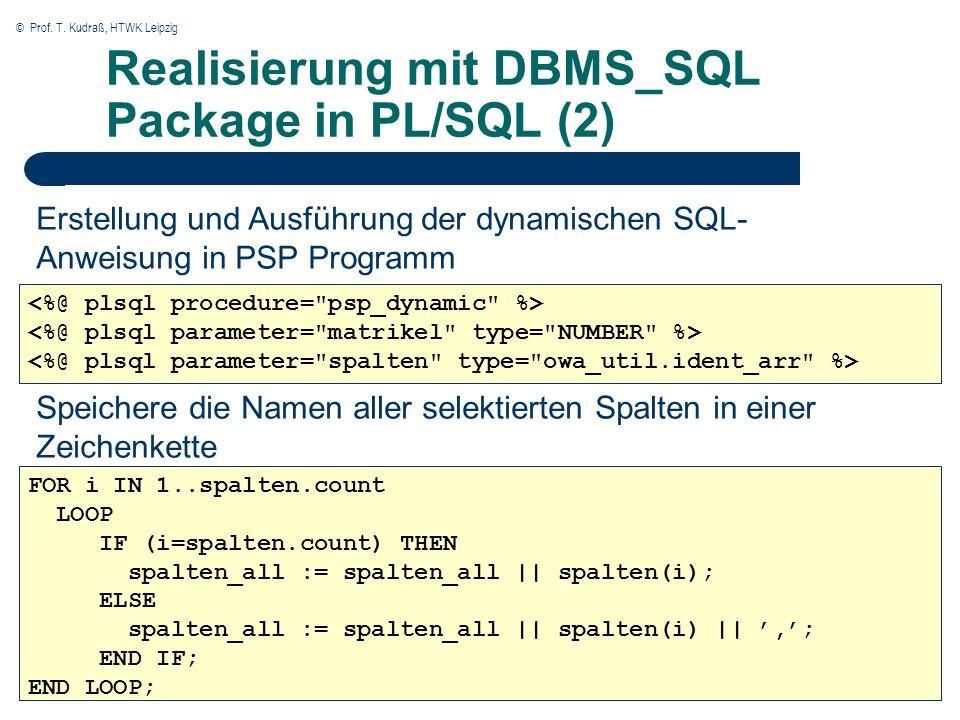 © Prof. T. Kudraß, HTWK Leipzig Realisierung mit DBMS_SQL Package in PL/SQL (2) Erstellung und Ausführung der dynamischen SQL- Anweisung in PSP Progra