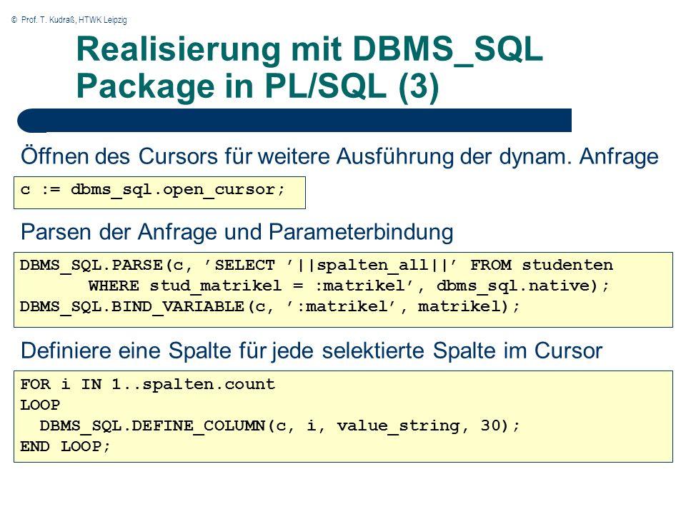 © Prof. T. Kudraß, HTWK Leipzig Realisierung mit DBMS_SQL Package in PL/SQL (3) c := dbms_sql.open_cursor; Öffnen des Cursors für weitere Ausführung d
