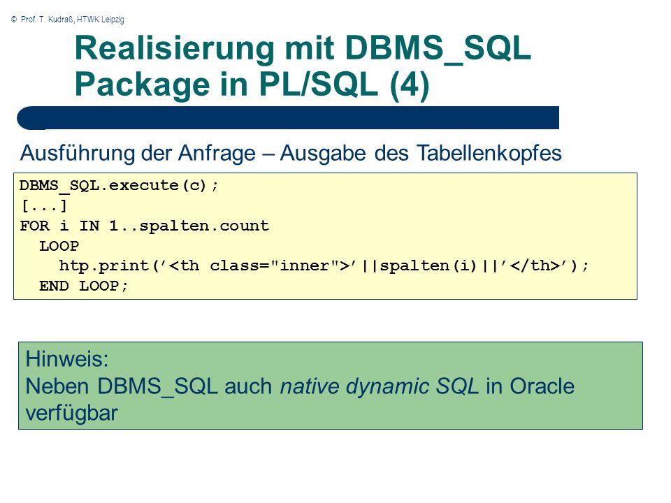 © Prof. T. Kudraß, HTWK Leipzig Realisierung mit DBMS_SQL Package in PL/SQL (4) DBMS_SQL.execute(c); [...] FOR i IN 1..spalten.count LOOP htp.print( |