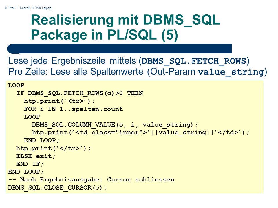 © Prof. T. Kudraß, HTWK Leipzig Realisierung mit DBMS_SQL Package in PL/SQL (5) Lese jede Ergebniszeile mittels ( DBMS_SQL.FETCH_ROWS ) Pro Zeile: Les