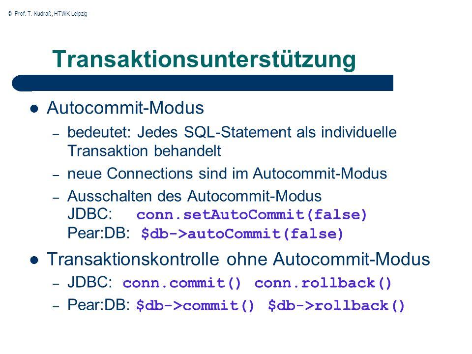© Prof. T. Kudraß, HTWK Leipzig Transaktionsunterstützung Autocommit-Modus – bedeutet: Jedes SQL-Statement als individuelle Transaktion behandelt – ne
