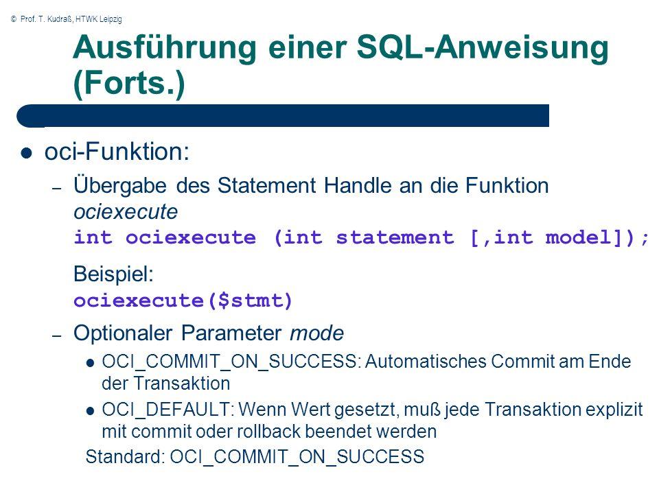 © Prof. T. Kudraß, HTWK Leipzig Ausführung einer SQL-Anweisung (Forts.) oci-Funktion: – Übergabe des Statement Handle an die Funktion ociexecute int o