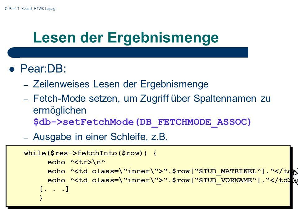 © Prof. T. Kudraß, HTWK Leipzig Lesen der Ergebnismenge Pear:DB: – Zeilenweises Lesen der Ergebnismenge – Fetch-Mode setzen, um Zugriff über Spaltenna