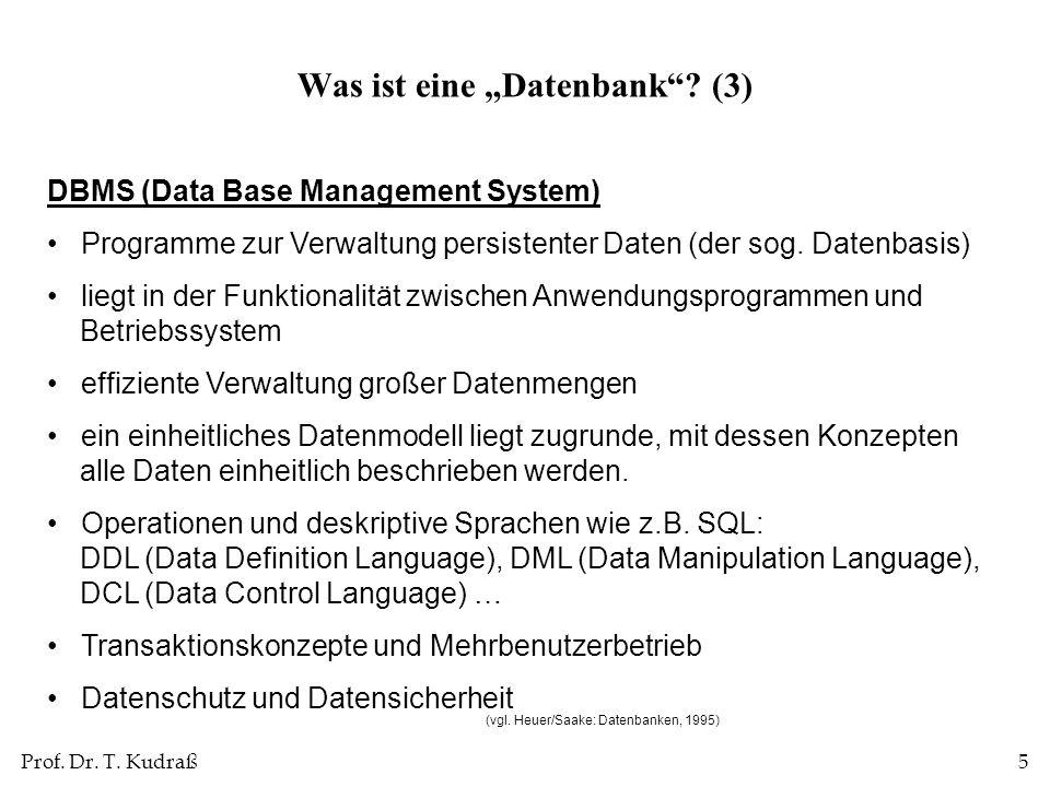 Prof. Dr. T. Kudraß5 DBMS (Data Base Management System) Programme zur Verwaltung persistenter Daten (der sog. Datenbasis) liegt in der Funktionalität