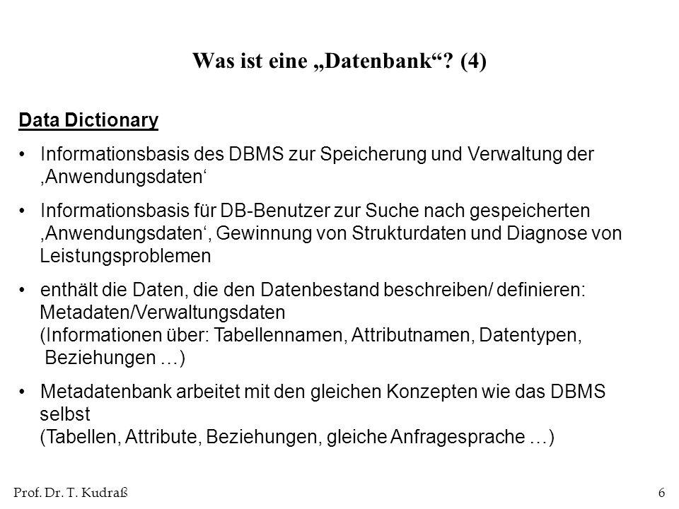 Prof. Dr. T. Kudraß6 Data Dictionary Informationsbasis des DBMS zur Speicherung und Verwaltung der,Anwendungsdaten Informationsbasis für DB-Benutzer z