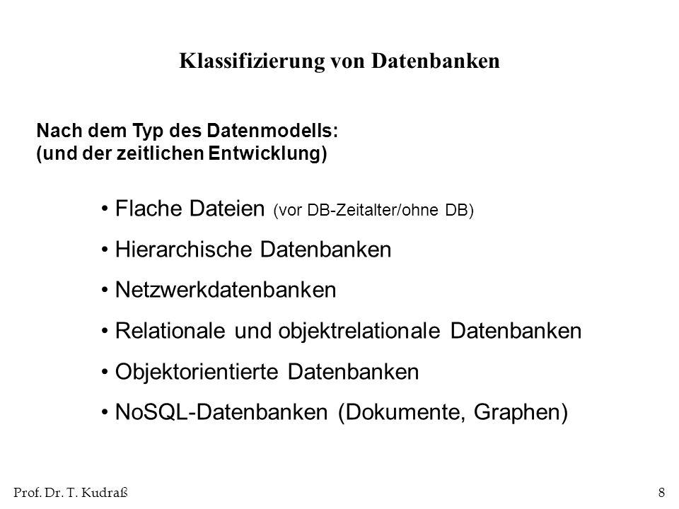 Prof. Dr. T. Kudraß8 Flache Dateien (vor DB-Zeitalter/ohne DB) Hierarchische Datenbanken Netzwerkdatenbanken Relationale und objektrelationale Datenba