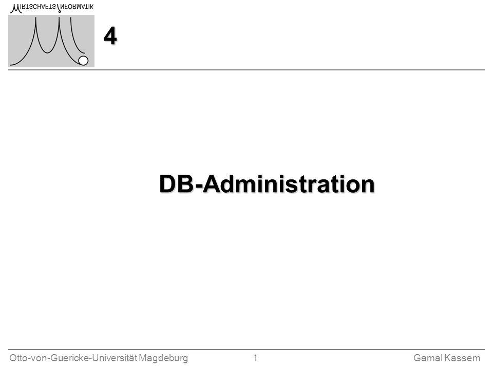Otto-von-Guericke-Universität Magdeburg 1Gamal Kassem 4 DB-Administration