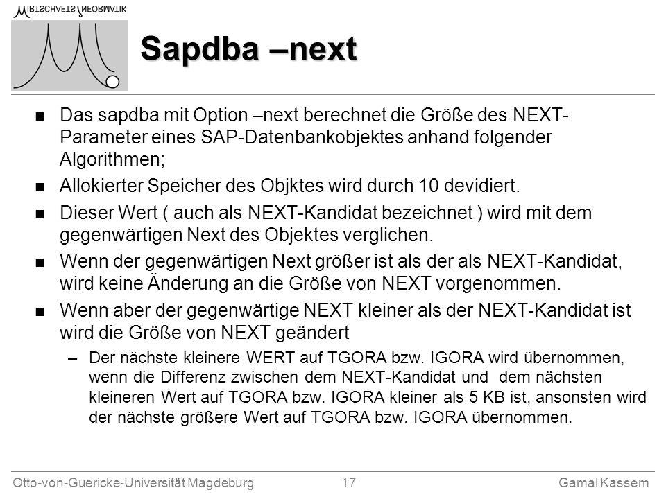 Otto-von-Guericke-Universität Magdeburg 17Gamal Kassem Sapdba –next n Das sapdba mit Option –next berechnet die Größe des NEXT- Parameter eines SAP-Da