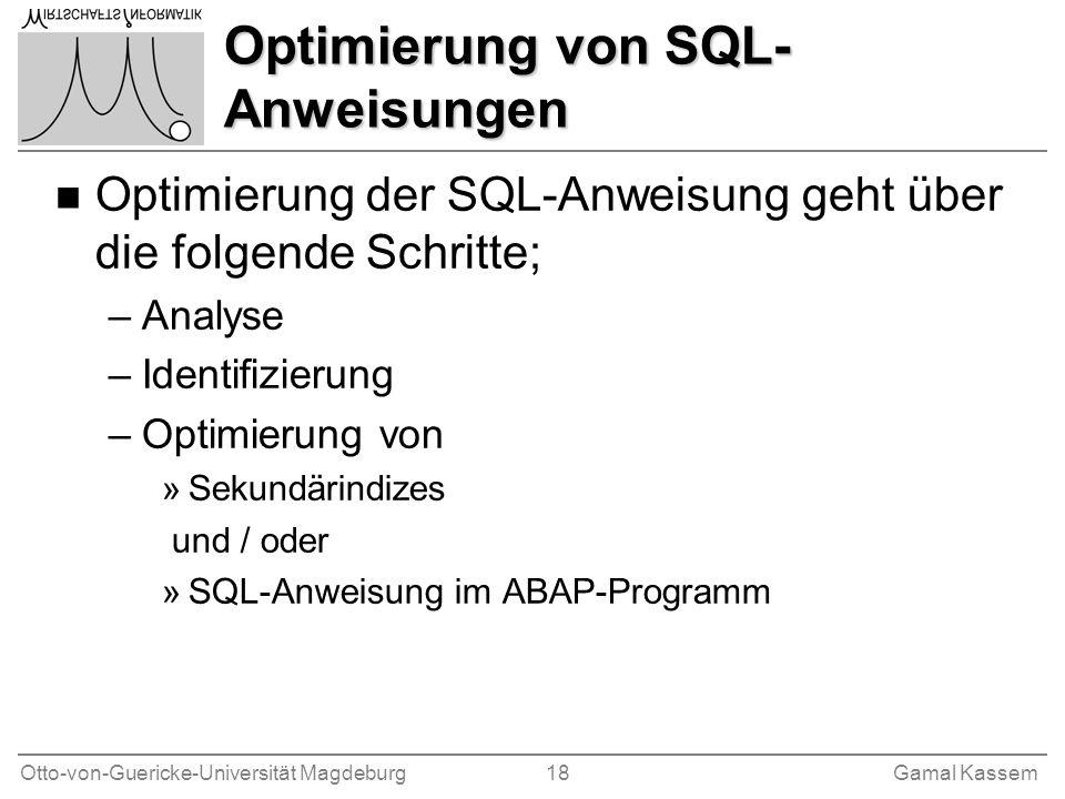 Otto-von-Guericke-Universität Magdeburg 18Gamal Kassem Optimierung von SQL- Anweisungen n Optimierung der SQL-Anweisung geht über die folgende Schritt