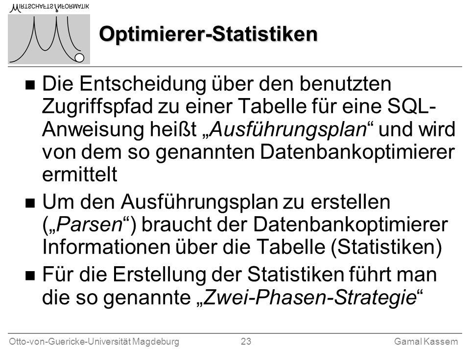 Otto-von-Guericke-Universität Magdeburg 23Gamal Kassem Optimierer-Statistiken n Die Entscheidung über den benutzten Zugriffspfad zu einer Tabelle für