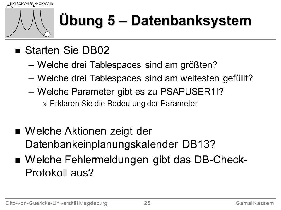 Otto-von-Guericke-Universität Magdeburg 25Gamal Kassem Übung 5 – Datenbanksystem n Starten Sie DB02 –Welche drei Tablespaces sind am größten? –Welche