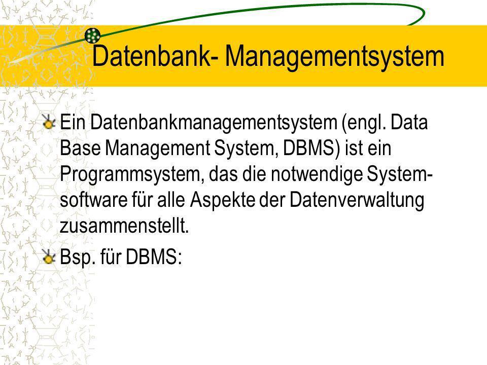 Datenbank Definition Eine Datenbank (engl. Data Base, DB) ist eine Sammlung von strukturierten Daten, zwischen denen sachlogische Zusammenhänge besteh