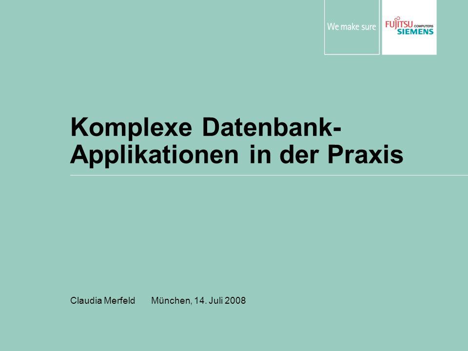 Komplexe Datenbank- Applikationen in der Praxis Claudia Merfeld München, 14. Juli 2008