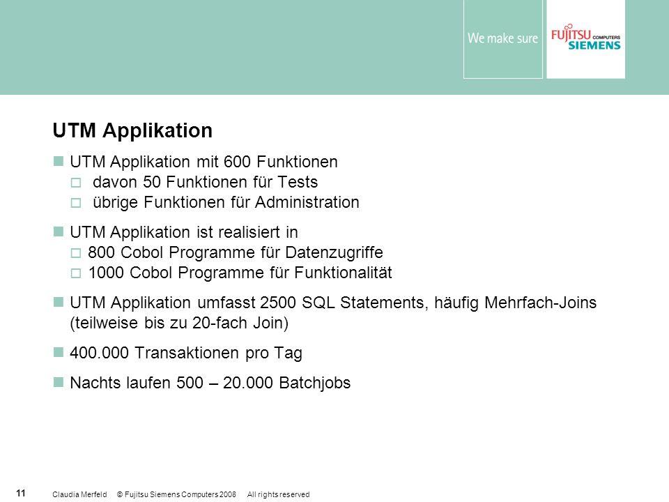 Claudia Merfeld © Fujitsu Siemens Computers 2008 All rights reserved 11 UTM Applikation UTM Applikation mit 600 Funktionen davon 50 Funktionen für Tes