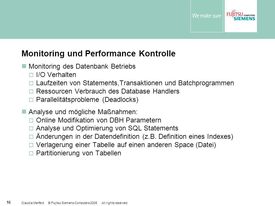 Claudia Merfeld © Fujitsu Siemens Computers 2008 All rights reserved 16 Monitoring und Performance Kontrolle Monitoring des Datenbank Betriebs I/O Ver