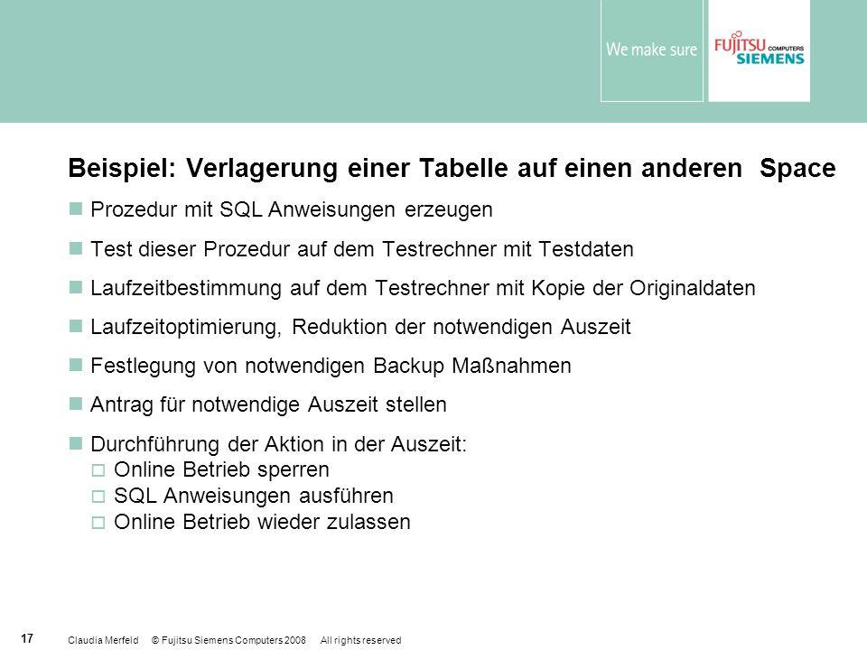 Claudia Merfeld © Fujitsu Siemens Computers 2008 All rights reserved 17 Beispiel: Verlagerung einer Tabelle auf einen anderen Space Prozedur mit SQL A