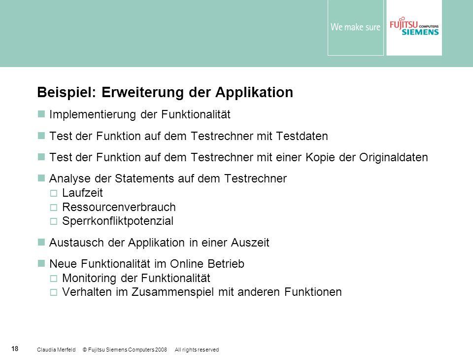 Claudia Merfeld © Fujitsu Siemens Computers 2008 All rights reserved 18 Beispiel: Erweiterung der Applikation Implementierung der Funktionalität Test