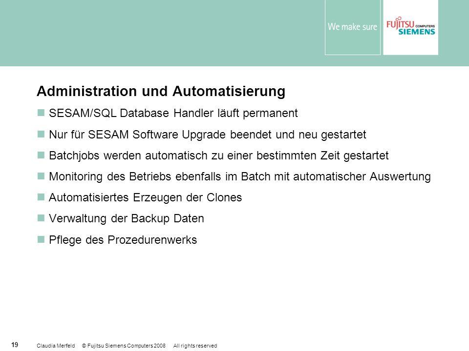 Claudia Merfeld © Fujitsu Siemens Computers 2008 All rights reserved 19 Administration und Automatisierung SESAM/SQL Database Handler läuft permanent