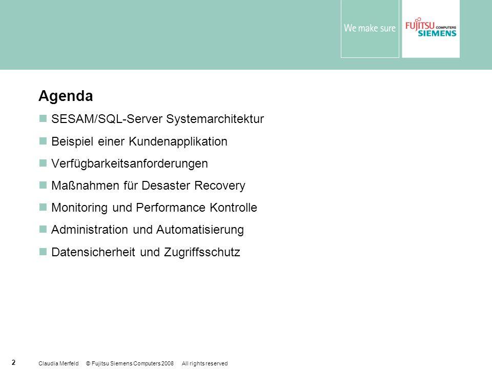 Claudia Merfeld © Fujitsu Siemens Computers 2008 All rights reserved 2 Agenda SESAM/SQL-Server Systemarchitektur Beispiel einer Kundenapplikation Verf