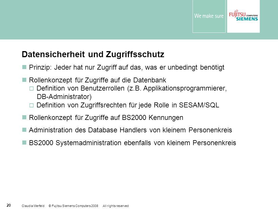 Claudia Merfeld © Fujitsu Siemens Computers 2008 All rights reserved 20 Datensicherheit und Zugriffsschutz Prinzip: Jeder hat nur Zugriff auf das, was
