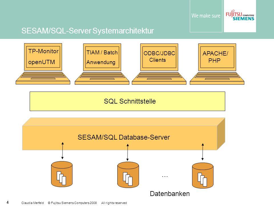 Claudia Merfeld © Fujitsu Siemens Computers 2008 All rights reserved 4 SESAM/SQL-Server Systemarchitektur SESAM/SQL Database-Server SQL Schnittstelle