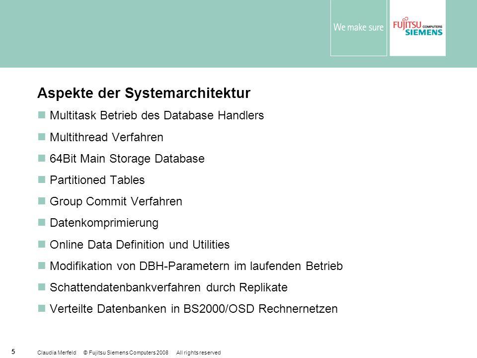 Claudia Merfeld © Fujitsu Siemens Computers 2008 All rights reserved 5 Aspekte der Systemarchitektur Multitask Betrieb des Database Handlers Multithre
