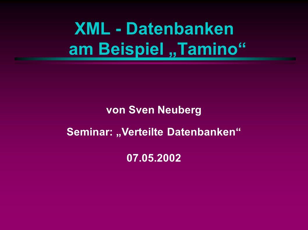 XML - Datenbanken am Beispiel Tamino von Sven Neuberg Seminar: Verteilte Datenbanken 07.05.2002