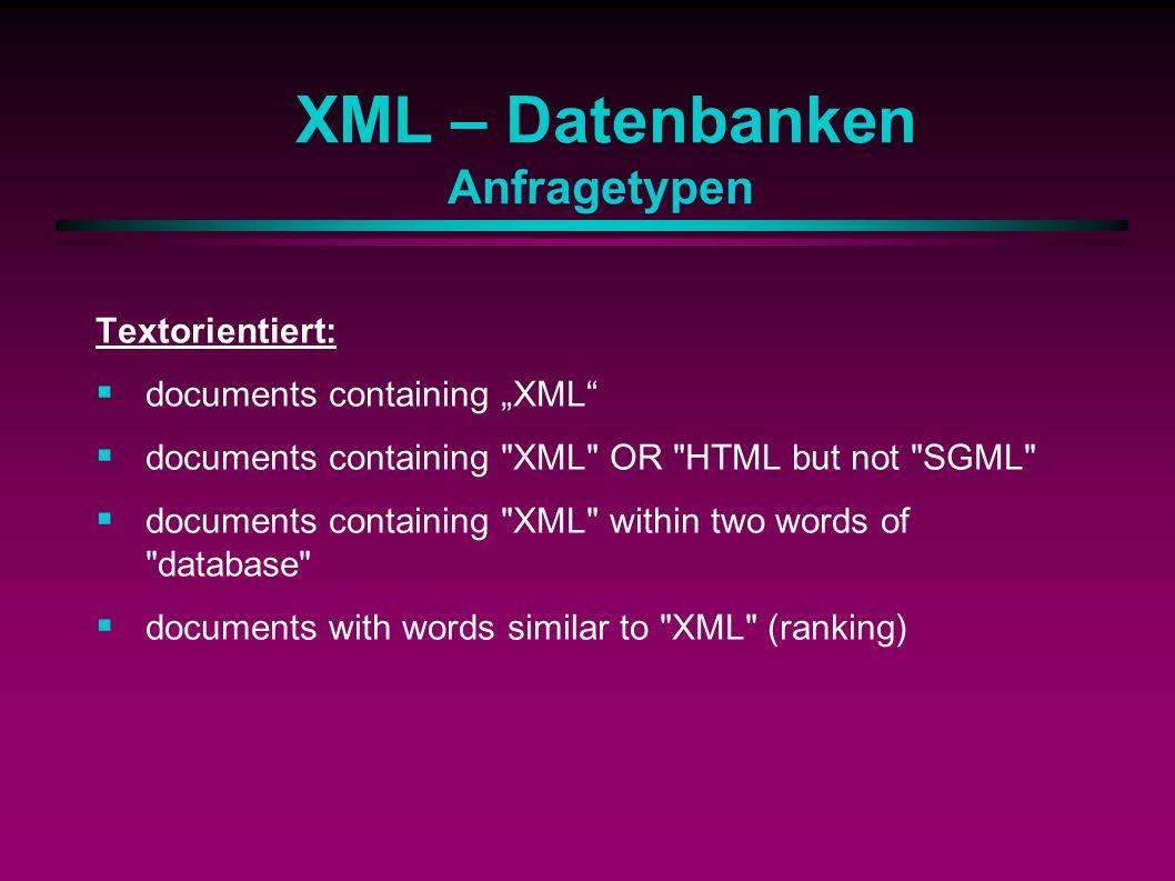 XML – Datenbanken Anfragetypen Textorientiert: documents containing XML documents containing