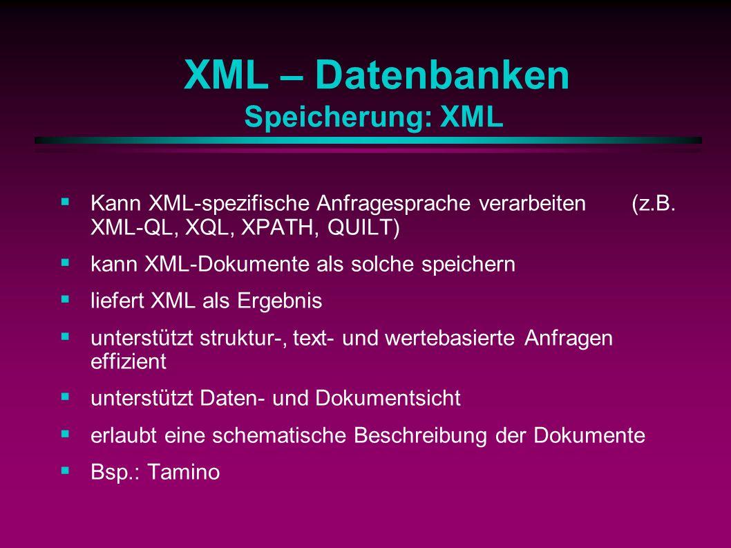 XML – Datenbanken Speicherung: XML Kann XML-spezifische Anfragesprache verarbeiten (z.B.