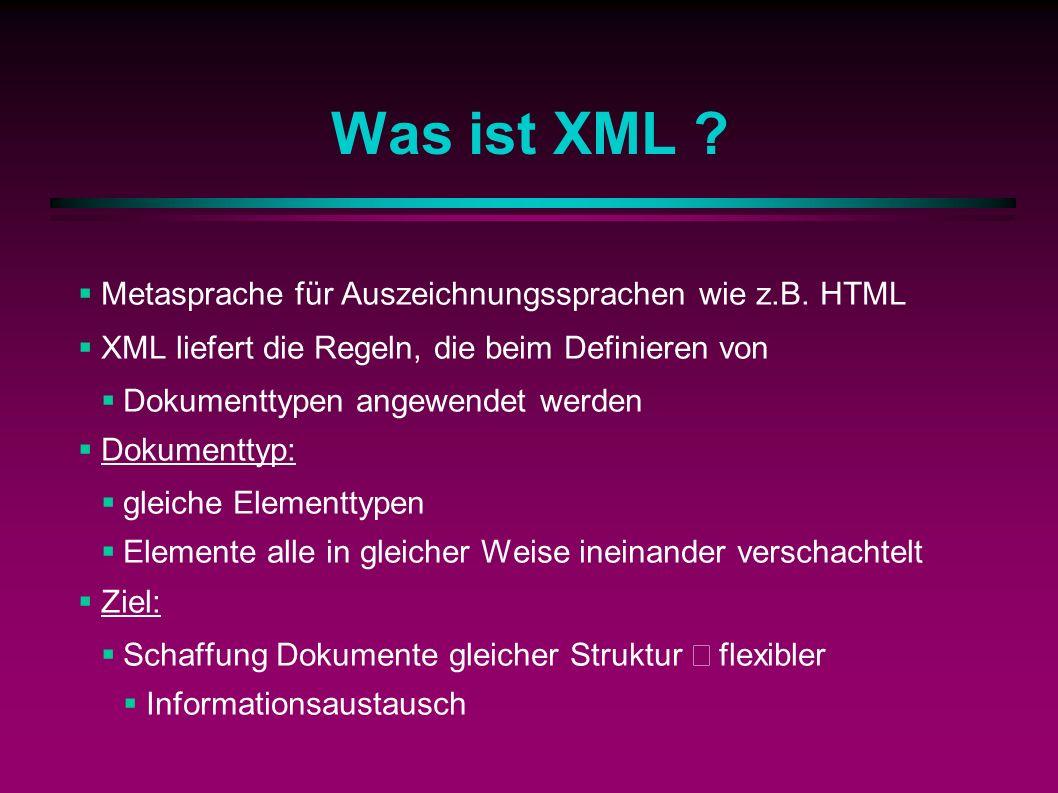 Was ist XML . Metasprache für Auszeichnungssprachen wie z.B.