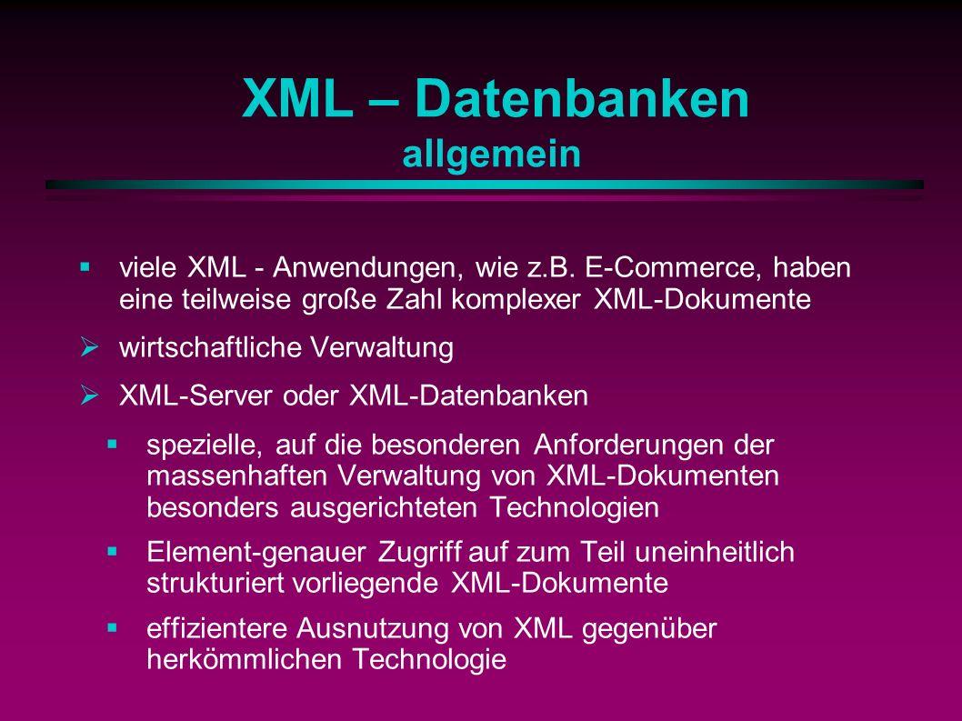 XML – Datenbanken allgemein viele XML - Anwendungen, wie z.B.