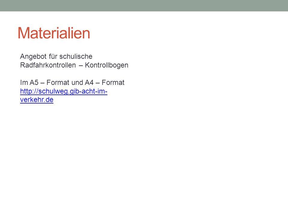 Materialien Angebot für schulische Radfahrkontrollen – Kontrollbogen Im A5 – Format und A4 – Format http://schulweg.gib-acht-im- verkehr.de