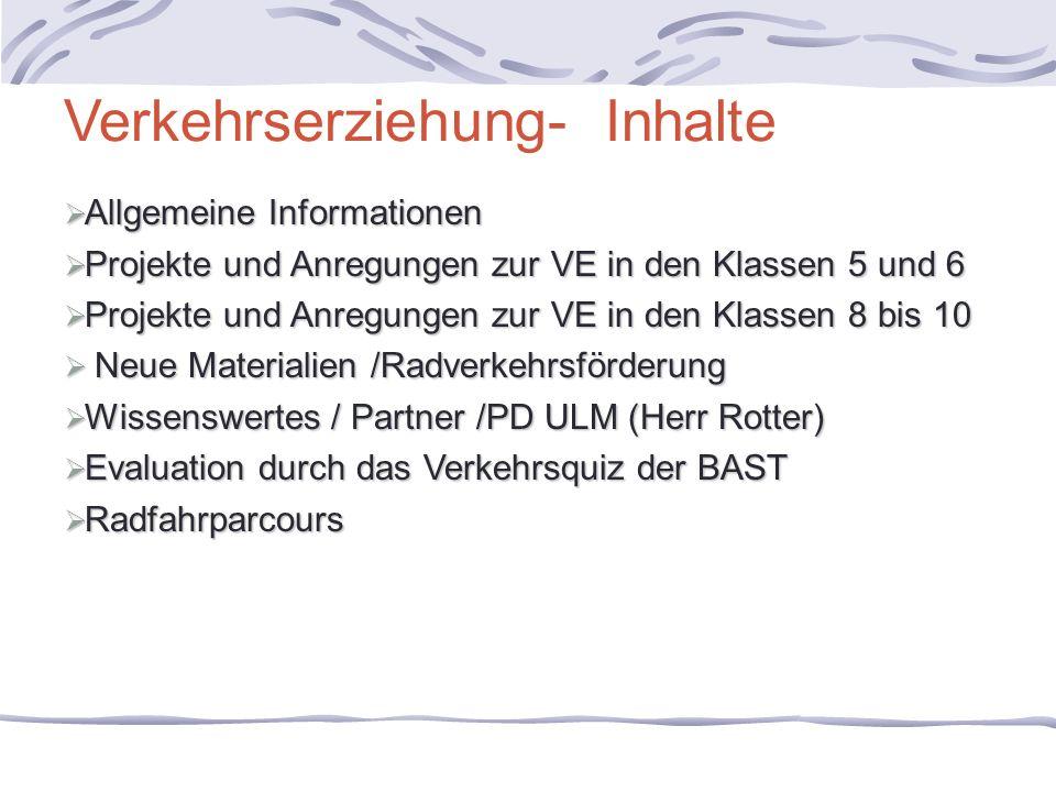 Verkehrserziehung- Inhalte Allgemeine Informationen Allgemeine Informationen Projekte und Anregungen zur VE in den Klassen 5 und 6 Projekte und Anregu