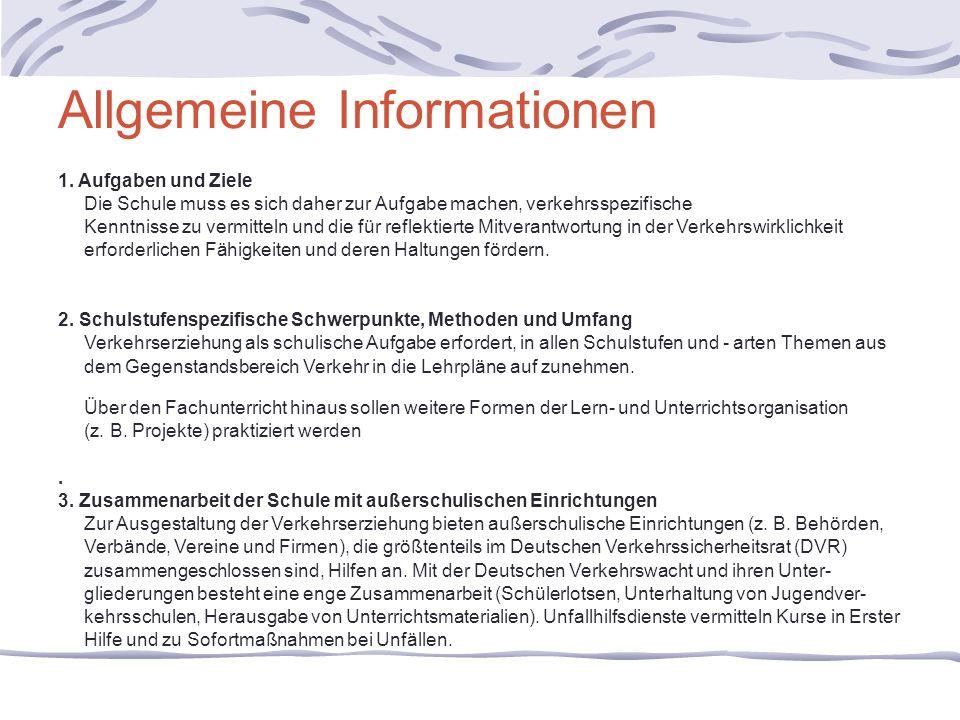Allgemeine Informationen 1. Aufgaben und Ziele Die Schule muss es sich daher zur Aufgabe machen, verkehrsspezifische Kenntnisse zu vermitteln und die