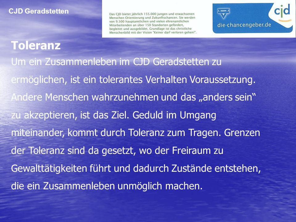 CJD Geradstetten Toleranz Um ein Zusammenleben im CJD Geradstetten zu ermöglichen, ist ein tolerantes Verhalten Voraussetzung. Andere Menschen wahrzun