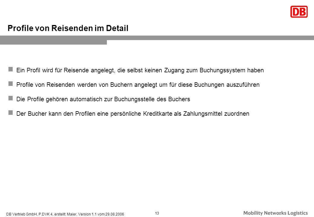 DB Vertrieb GmbH, P.DVK 4, erstellt: Maier, Version 1.1 vom 29.08.2006 13 Ein Profil wird für Reisende angelegt, die selbst keinen Zugang zum Buchungs