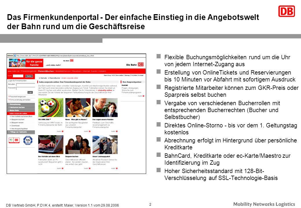 DB Vertrieb GmbH, P.DVK 4, erstellt: Maier, Version 1.1 vom 29.08.2006 2 Flexible Buchungsmöglichkeiten rund um die Uhr von jedem Internet-Zugang aus