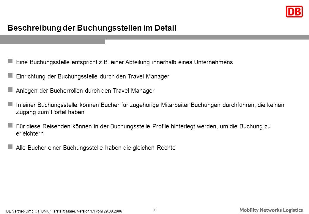 DB Vertrieb GmbH, P.DVK 4, erstellt: Maier, Version 1.1 vom 29.08.2006 7 Eine Buchungsstelle entspricht z.B. einer Abteilung innerhalb eines Unternehm