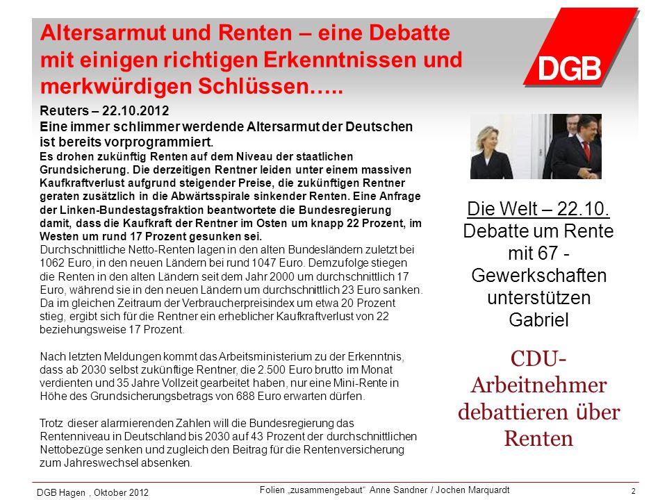 Folien zusammengebaut Anne Sandner / Jochen Marquardt DGB Hagen, Oktober 2012 2 Reuters – 22.10.2012 Eine immer schlimmer werdende Altersarmut der Deu