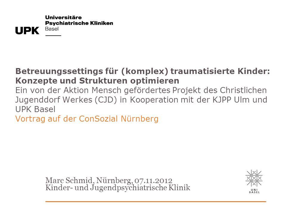 Marc Schmid, Nürnberg, 07.11.2012 Kinder- und Jugendpsychiatrische Klinik Betreuungssettings für (komplex) traumatisierte Kinder: Konzepte und Struktu