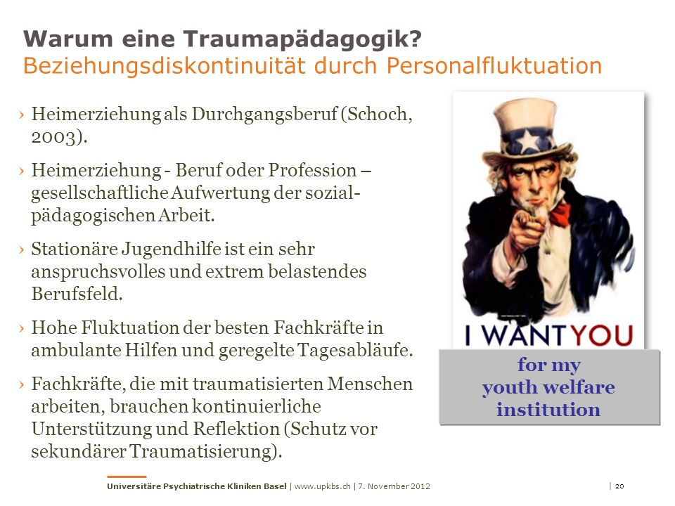 for my youth welfare institution Warum eine Traumapädagogik? Beziehungsdiskontinuität durch Personalfluktuation Heimerziehung als Durchgangsberuf (Sch