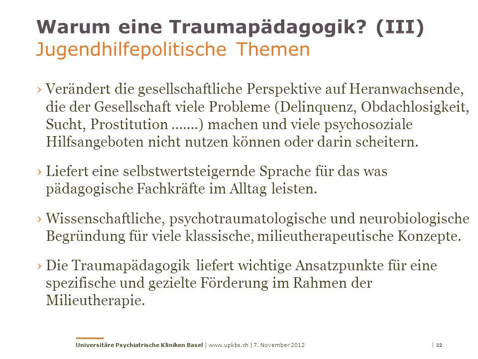 Warum eine Traumapädagogik? (III) Jugendhilfepolitische Themen Verändert die gesellschaftliche Perspektive auf Heranwachsende, die der Gesellschaft vi