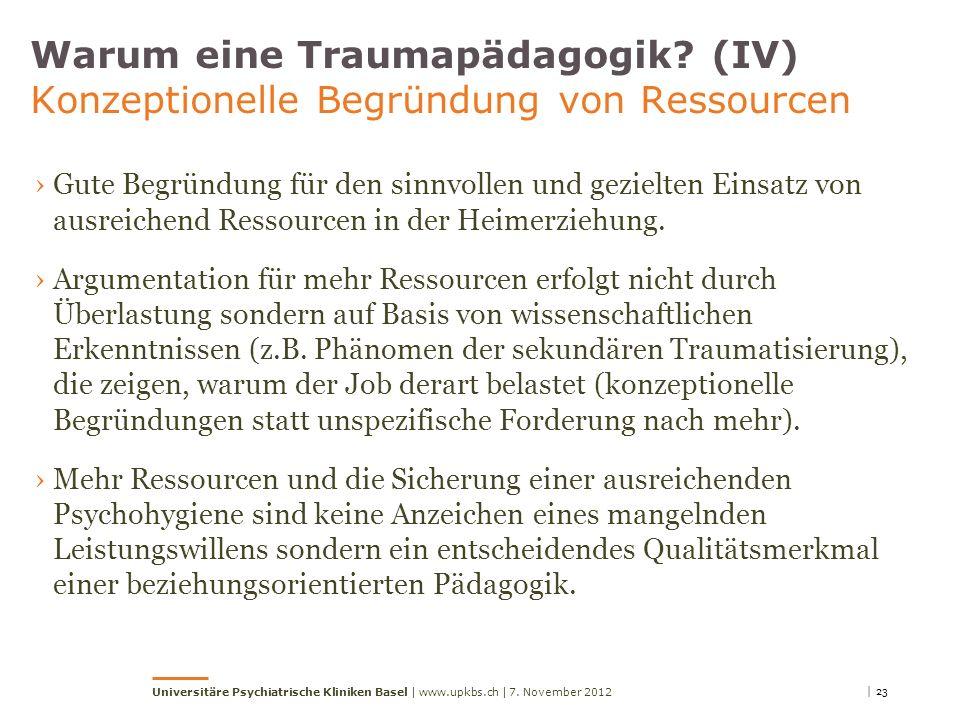 Warum eine Traumapädagogik? (IV) Konzeptionelle Begründung von Ressourcen Gute Begründung für den sinnvollen und gezielten Einsatz von ausreichend Res
