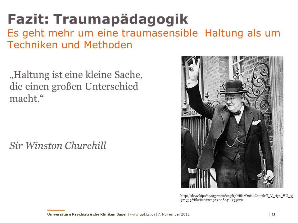 | 33 Universitäre Psychiatrische Kliniken Basel | www.upkbs.ch | Fazit: Traumapädagogik Es geht mehr um eine traumasensible Haltung als um Techniken und Methoden Haltung ist eine kleine Sache, die einen großen Unterschied macht.