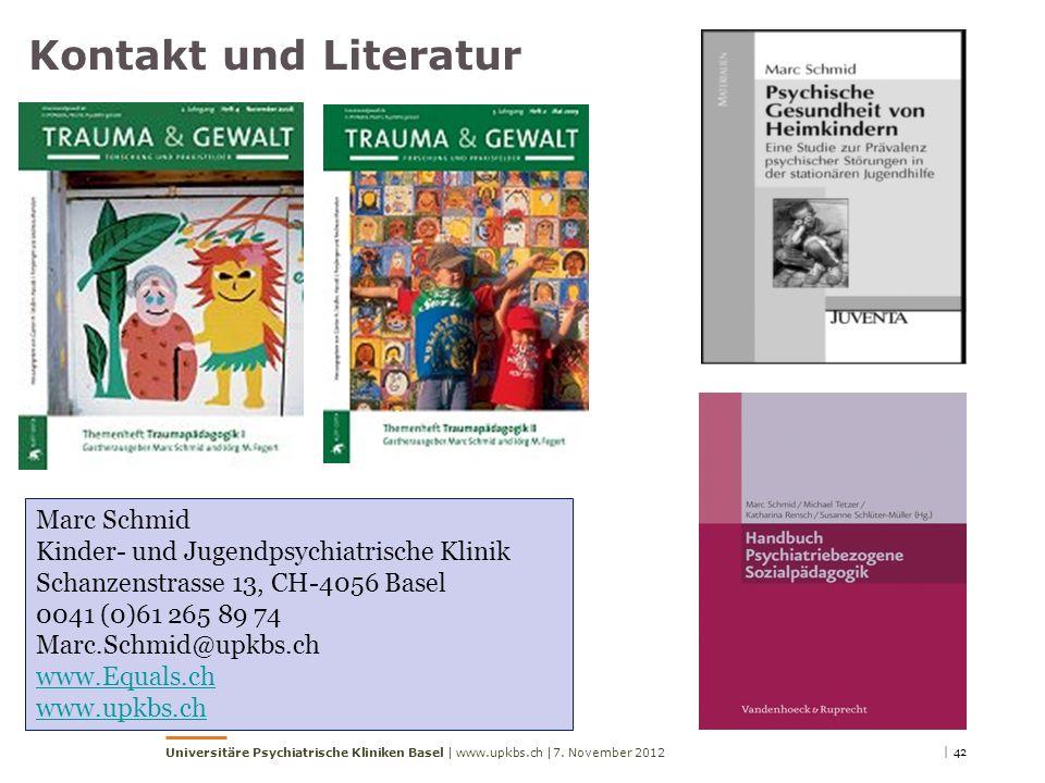 | 42 Universitäre Psychiatrische Kliniken Basel | www.upkbs.ch | Kontakt und Literatur Marc Schmid Kinder- und Jugendpsychiatrische Klinik Schanzenstrasse 13, CH-4056 Basel 0041 (0)61 265 89 74 Marc.Schmid@upkbs.ch www.Equals.ch www.upkbs.ch 7.