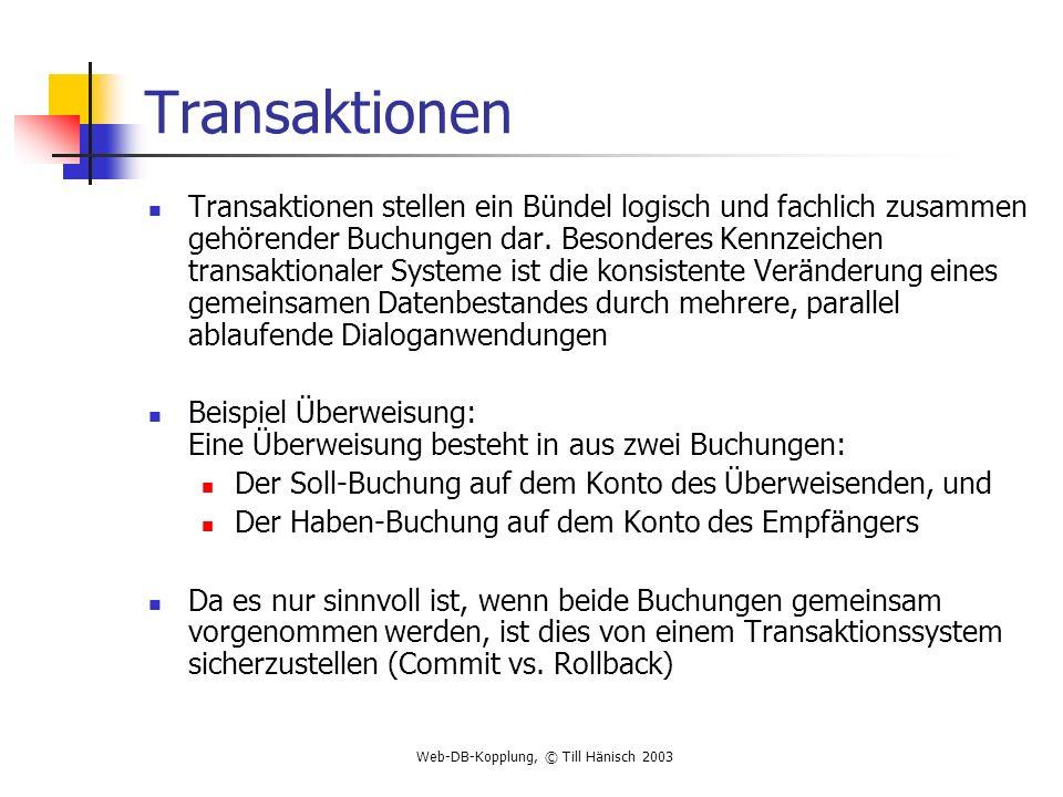 Web-DB-Kopplung, © Till Hänisch 2003 Transaktionen Transaktionen stellen ein Bündel logisch und fachlich zusammen gehörender Buchungen dar. Besonderes